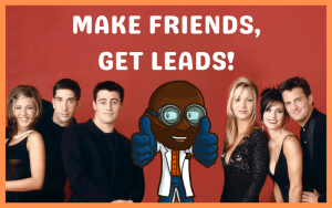 Make Friends, Get Leads