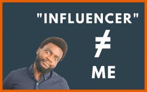 I'm not an influencer