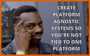 Creating Platform Agnostic systems